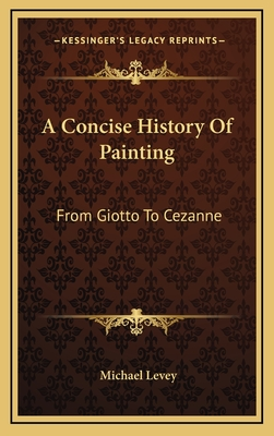 A Concise History Of Painting: From Giotto To Cezanne by Michael Levey