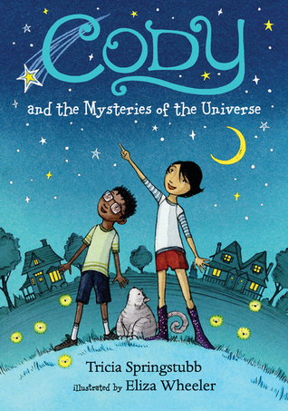 Cody and the Mysteries of the Universe by Eliza Wheeler, Tricia Springstubb