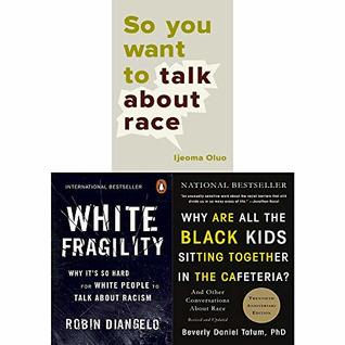 White Fragility / Why Are All the Black Kids Sitting Together in the Cafeteria / So You Want to Talk About Race: 3 Books Collection Set by Beverly Daniel Tatum, Ijeoma Oluo, Robin DiAngelo
