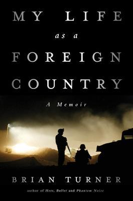 My Life as a Foreign Country: A Memoir by Brian Turner
