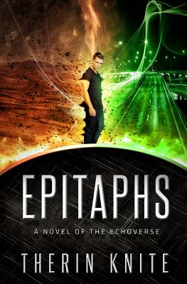 Epitaphs: A Novel of the Echoverse by Therin Knite
