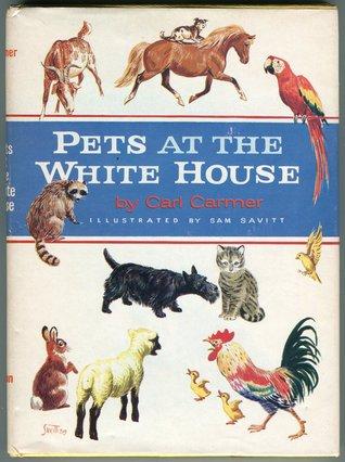 Pets at the White House by Sam Savitt, Carl Carmer