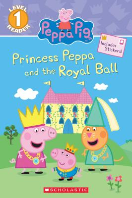 Princess Peppa and the Royal Ball (Peppa Pig: Level 1 Reader) by Courtney Carbone