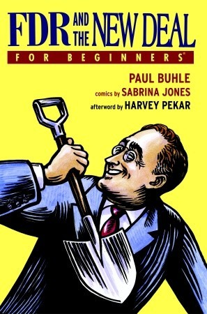 FDR and The New Deal For Beginners by Sabrina Jones, Paul M. Buhle, Harvey Pekar