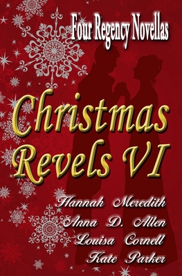 Christmas Revels VI: Four Regency Novellas by Kate Parker, Anna D. Allen, Louisa Cornell