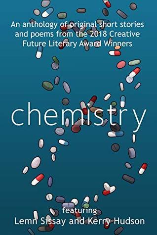 Chemistry: Creative Future Literary Award Winners by Kerry Hudson, Sharon Duggal, Pat Winslow, Loren Bowe, Lemn Sissay