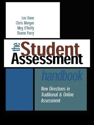 The Student Assessment Handbook: New Directions in Traditional and Online Assessment by Chris Morgan, Meg O'Reilly, Lee Dunn
