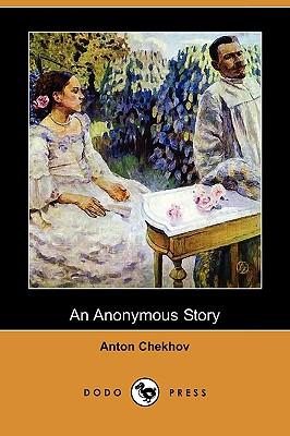 An Anonymous Story (Dodo Press) by Anton Pavlovich Chekhov