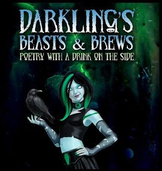 Darkling's Beasts and Brews: Poetry with a Drink on the Side by Gerri Leen, Shawn Chang, Minerva Cerridwen, Emerian Rich, Darkling, Lvp Publications, Ethan Nahté, S.L. Edwards, Sara Tantlinger, Ashley Dioses, Donald Armfield, Candace Robinson, Nick Manzolillo, Stephanie M. Wytovich