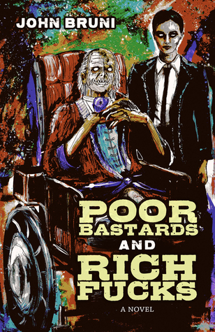 Poor Bastards and Rich Fucks by John Bruni