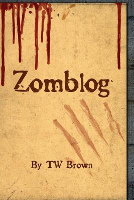 Zomblog by T.W. Brown