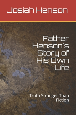 Father Henson's Story of His Own Life: Truth Stranger Than Fiction by Josiah Henson