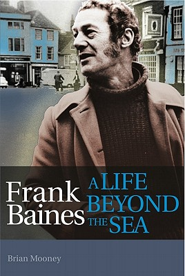 Frank Baines: A Life Beyond the Sea by Brian Mooney