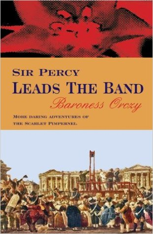 Sir Percy Leads the Band by Emmuska Orczy