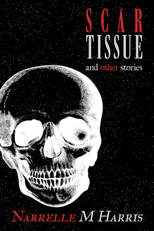 Scar Tissue: And Other Stories by Narrelle M. Harris