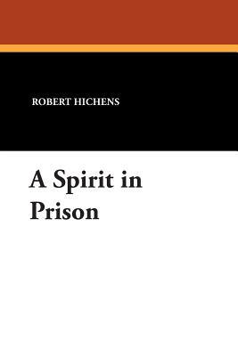A Spirit in Prison by Robert Hichens