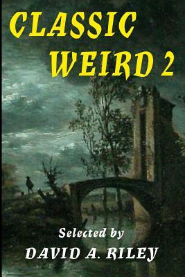 Classic Weird 2 by Vernon Lee, Edith Wharton, E. F. Benson
