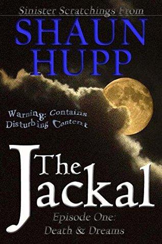 The Jackal: Episode One: Death & Dreams by Shaun Hupp