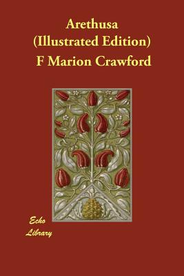 Arethusa (Illustrated Edition) by F. Marion Crawford