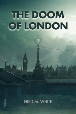The Doom of London: Plague, Famine, Cold, Fire by Fred M. White