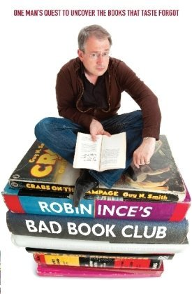 Robin Ince's Bad Book Club: One Man's Quest to Uncover the Books that Time Forgot by Robin Ince