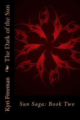 The Dark of the Sun: Sun Saga: Book Two by Kyri Freeman