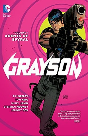 Grayson, Volume 1: Agents of Spyral by Juan Castro, Stephen Mooney, Tom King, Guillermo Ortego, Jonathan Glapion, Carlos M. Mangual, Mikel Janín, Jeremy Cox, Tim Seeley, Andrew Robinson