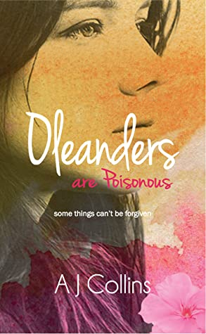 Oleanders are Poisonous: Some things can't be forgiven by A.J. Collins