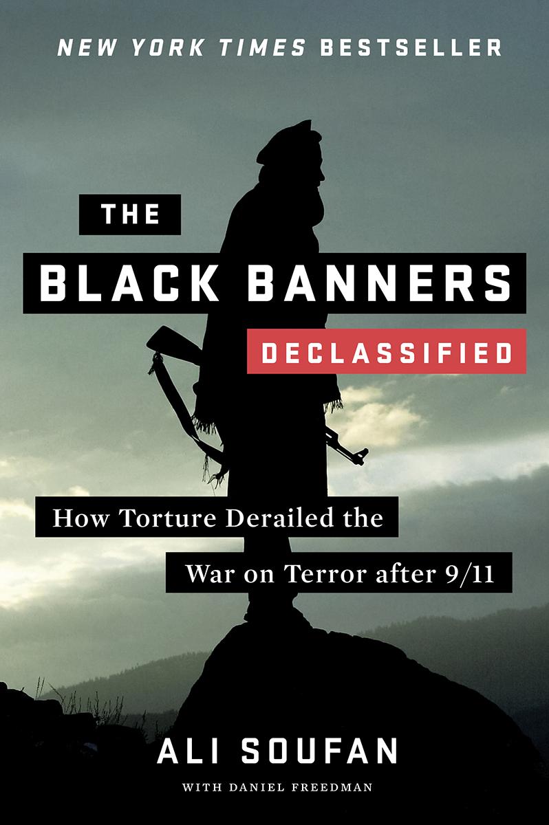 The Black Banners (Declassified): How Torture Derailed the War on Terror after 9/11 by Daniel Freedman, Ali H Soufan