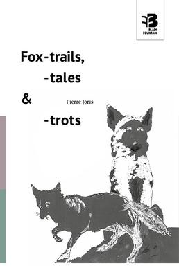 Fox-Trails, -Tales & -Trots by Pierre Joris