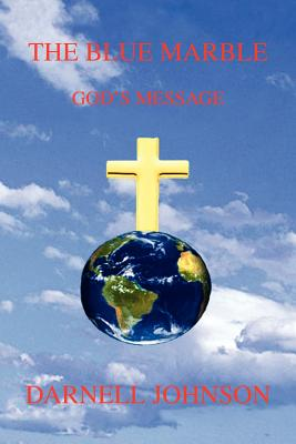 The Blue Marble: God's Message by Darnell Johnson