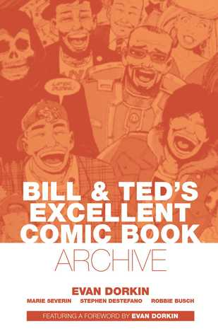 Bill & Ted's Excellent Comic Book Archive by Evan Dorkin