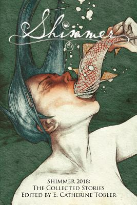 Shimmer 2018: The Collected Stories by Dee Warrick, Rebecca Campbell, Sam Rebelein
