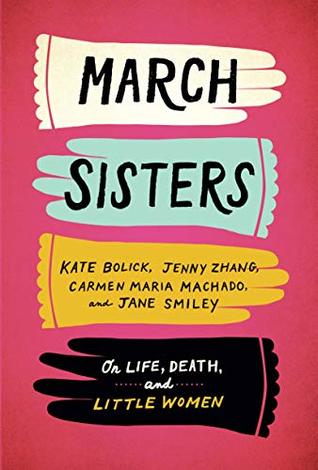 March Sisters: On Life, Death, and Little Women by Kate Bolick, Carmen Maria Machado, Jane Smiley, Jenny Zhang
