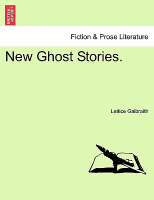 New Ghost Stories. by Lettice Galbraith