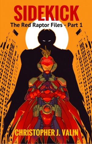 Sidekick: The Red Raptor Files - Part 1 (Red Raptor Files, #1) by Jonboy Meyers, Christopher J. Valin