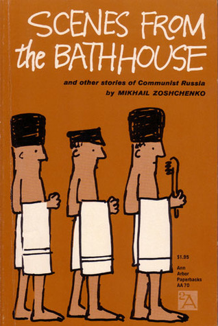 Scenes from the Bathhouse: And Other Stories of Communist Russia by Sidney Monas, Mikhail Zoshchenko