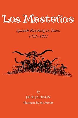Los Mestenos: Spanish Ranching in Texas, 1721-1821 by Jack Jackson