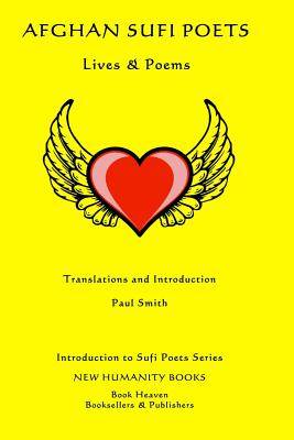 Afghan Sufi Poets: Lives & Poems by Paul Smith