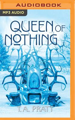 Queen of Nothing by T. A. Pratt