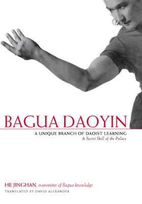 Bagua Daoyin: A Unique Branch of Daoist Learning, a Secret Skill of the Palace by Jinghan He