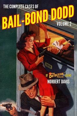 The Complete Cases of Bail-Bond Dodd, Volume 2 by Norbert Davis
