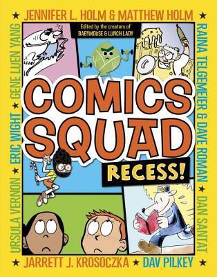 Comics Squad: Recess! by Dan Santat, Jarrett J. Krosoczka, Ursula Vernon, Raina Telgemeier, Eric Wight, Jennifer L. Holm, Matthew Holm, Dave Roman, Dav Pilkey, Gene Luen Yang