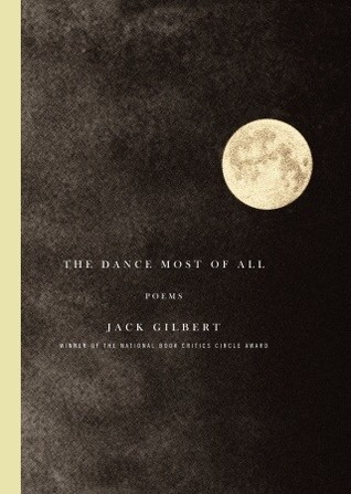 The Dance Most of All: Poems by Jack Gilbert
