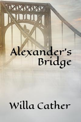 Alexander's Bridge: (a Bookmark Star Edition) by Willa Cather