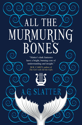 All the Murmuring Bones by A.G. Slatter, Angela Slatter