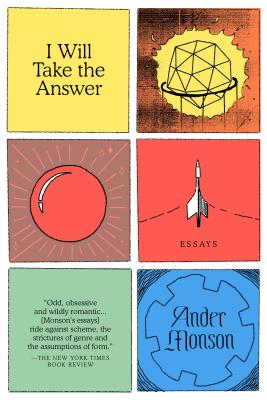 I Will Take the Answer: Essays by Ander Monson