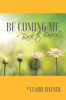 Be Coming Me: Back to Basics by Claire Rayner