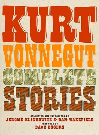 Complete Stories by Dan Wakefield, Dave Eggers, Jerome Klinkowitz, Kurt Vonnegut Jr.