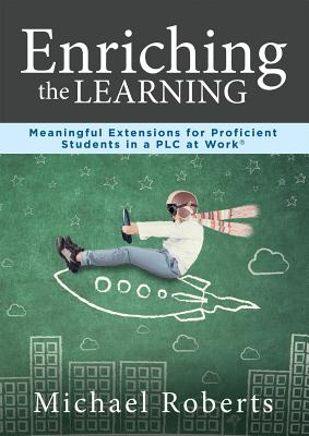 Enriching the Learning: Meaningful Extensions for Proficient Students in a Plcenriching the Learning: Meaningful Extensions for Proficient Stu by Michael Roberts